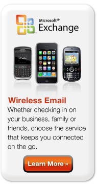 Wireless Email: Whether checking in on your businefamily or       friends, choose the service that keeps you connected on the go. Learn more.